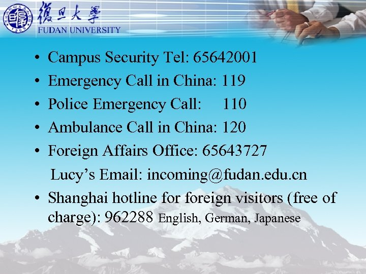 • Campus Security Tel: 65642001 • Emergency Call in China: 119 • Police