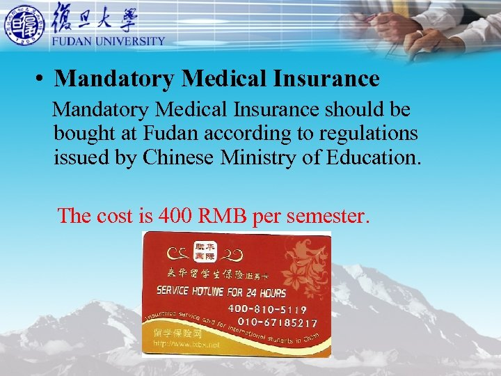 • Mandatory Medical Insurance should be bought at Fudan according to regulations issued