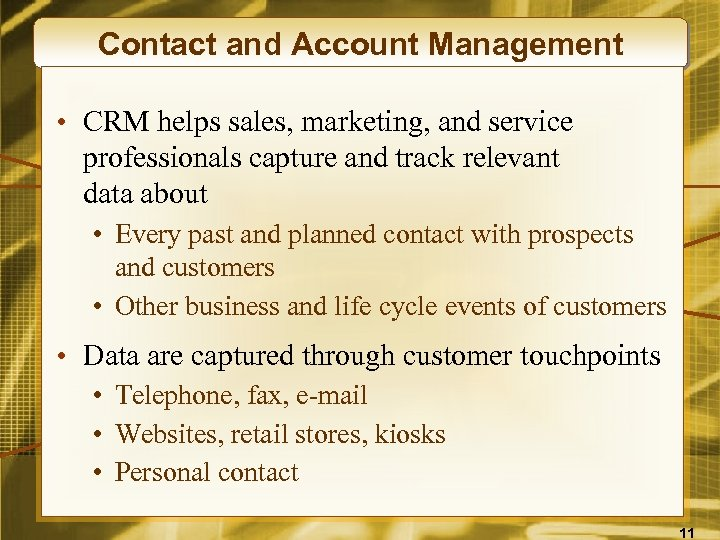 Contact and Account Management • CRM helps sales, marketing, and service professionals capture and