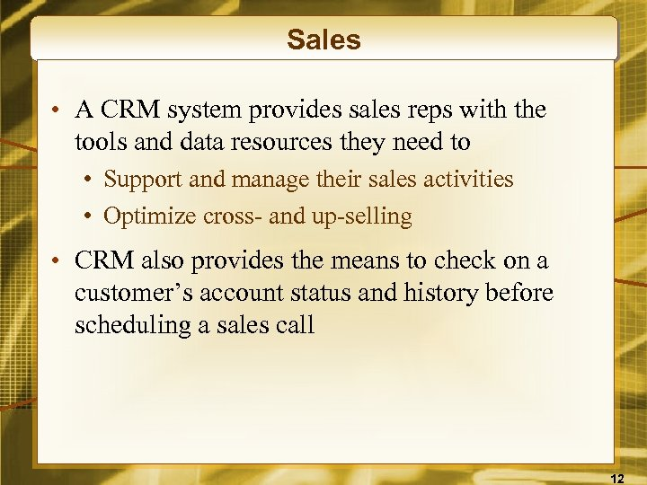 Sales • A CRM system provides sales reps with the tools and data resources