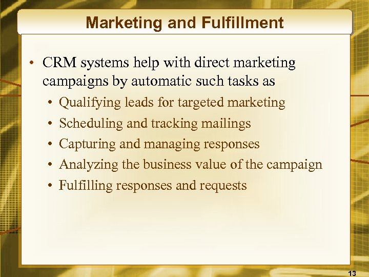 Marketing and Fulfillment • CRM systems help with direct marketing campaigns by automatic such