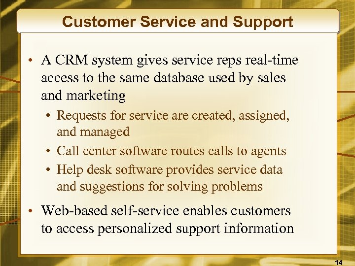 Customer Service and Support • A CRM system gives service reps real-time access to