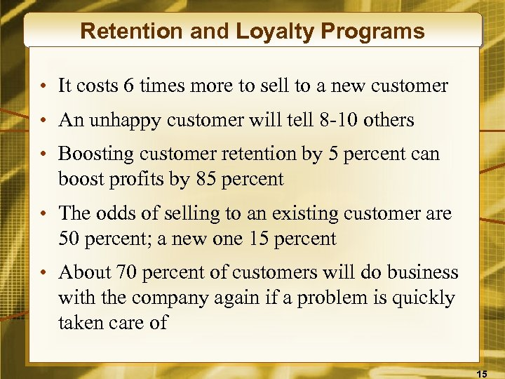 Retention and Loyalty Programs • It costs 6 times more to sell to a