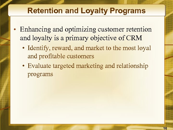 Retention and Loyalty Programs • Enhancing and optimizing customer retention and loyalty is a