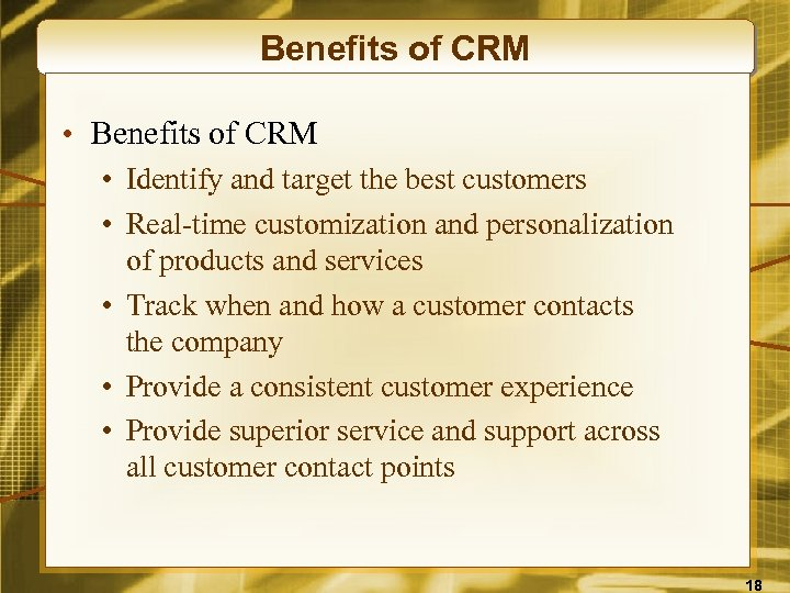 Benefits of CRM • Identify and target the best customers • Real-time customization and