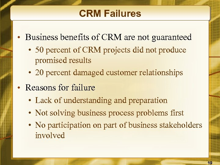 CRM Failures • Business benefits of CRM are not guaranteed • 50 percent of