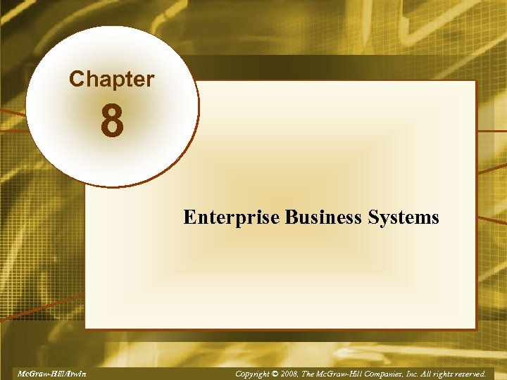Chapter 8 Enterprise Business Systems Mc. Graw-Hill/Irwin Copyright © 2008, The Mc. Graw-Hill Companies,