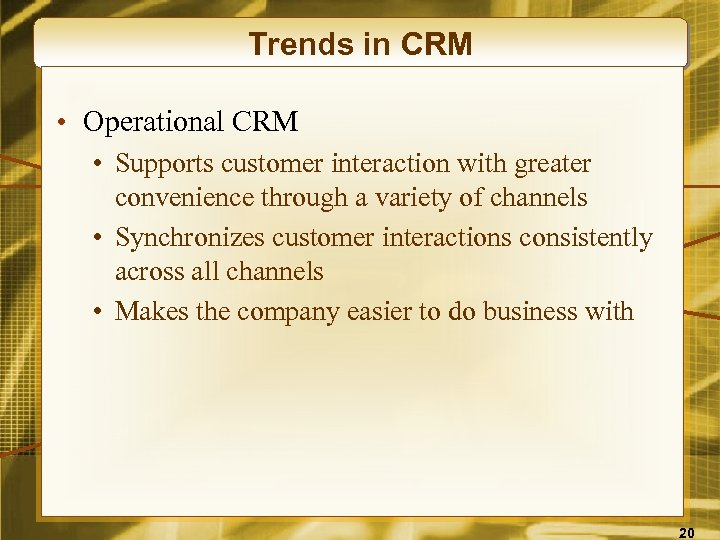Trends in CRM • Operational CRM • Supports customer interaction with greater convenience through