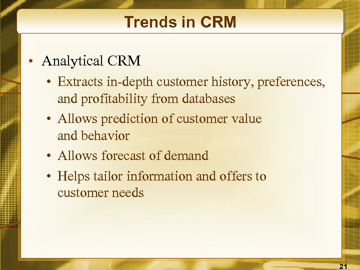 Trends in CRM • Analytical CRM • Extracts in-depth customer history, preferences, and profitability