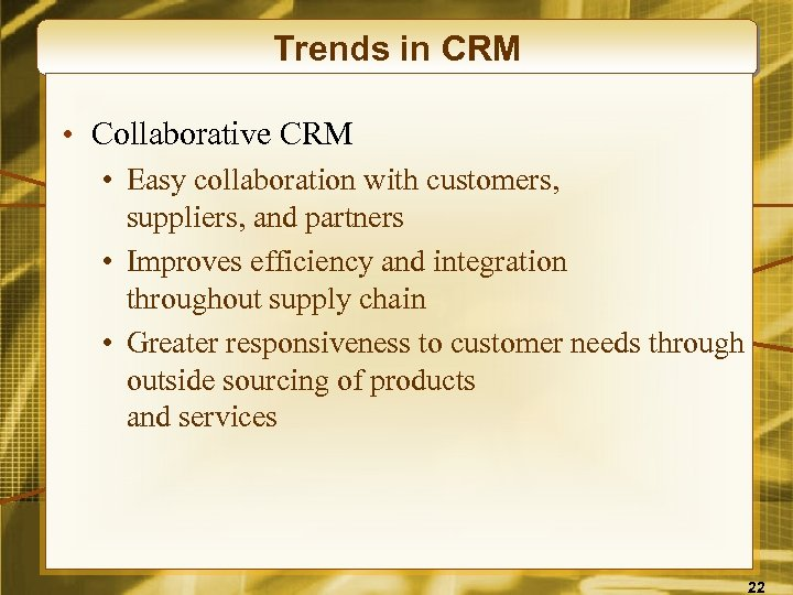 Trends in CRM • Collaborative CRM • Easy collaboration with customers, suppliers, and partners