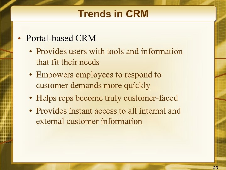 Trends in CRM • Portal-based CRM • Provides users with tools and information that
