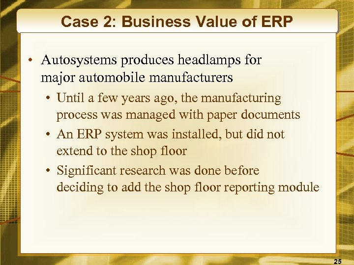 Case 2: Business Value of ERP • Autosystems produces headlamps for major automobile manufacturers