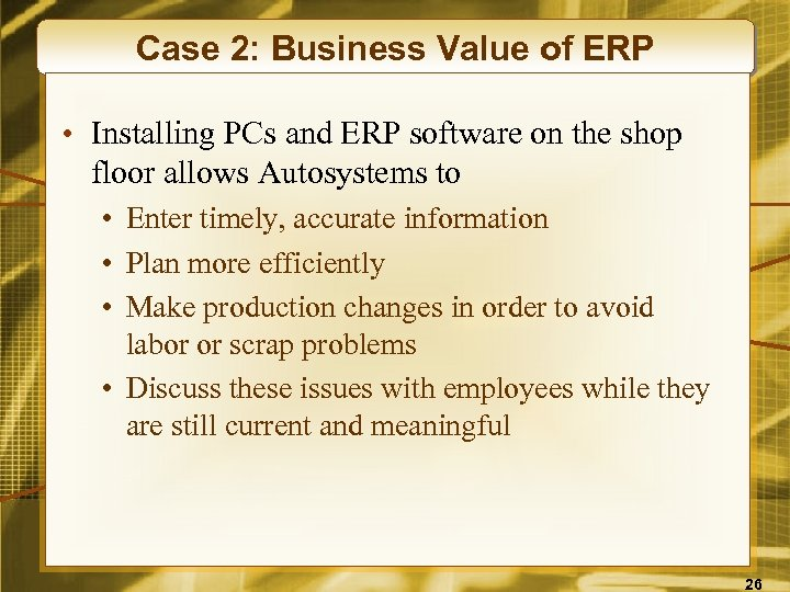 Case 2: Business Value of ERP • Installing PCs and ERP software on the