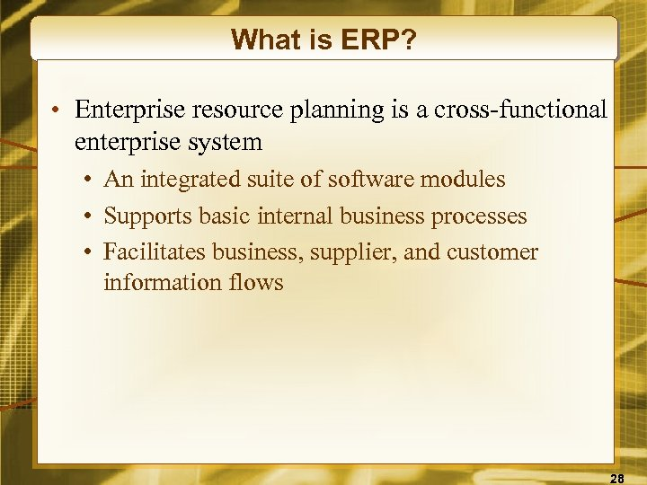 What is ERP? • Enterprise resource planning is a cross-functional enterprise system • An