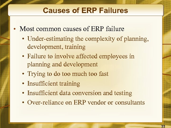 Causes of ERP Failures • Most common causes of ERP failure • Under-estimating the