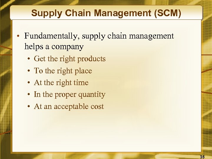 Supply Chain Management (SCM) • Fundamentally, supply chain management helps a company • •