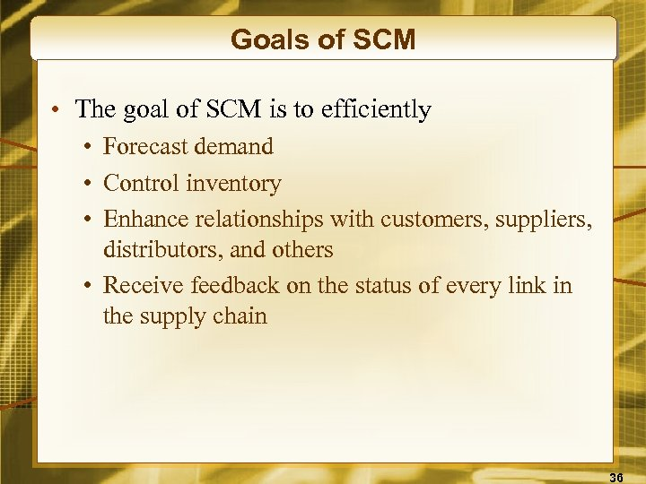 Goals of SCM • The goal of SCM is to efficiently • Forecast demand