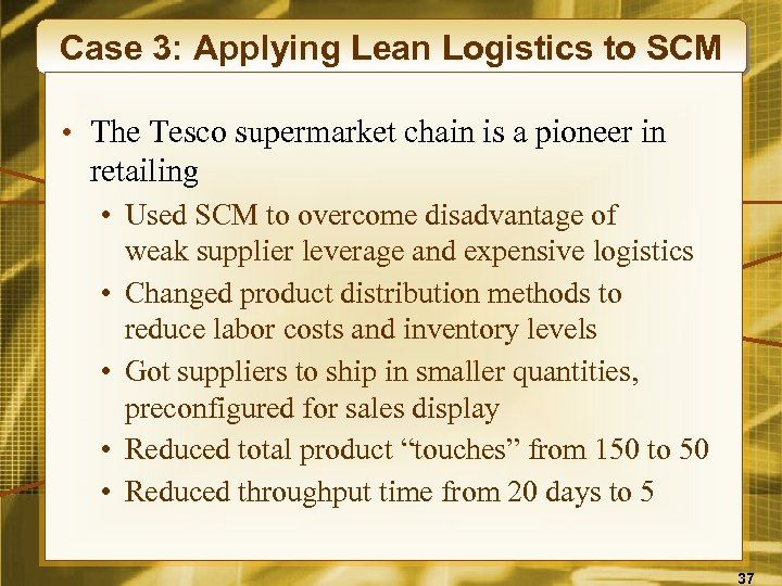 Case 3: Applying Lean Logistics to SCM • The Tesco supermarket chain is a