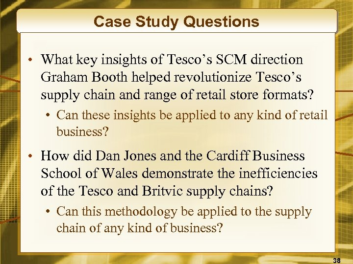 Case Study Questions • What key insights of Tesco's SCM direction Graham Booth helped