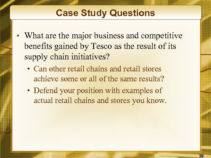 Case Study Questions • What are the major business and competitive benefits gained by