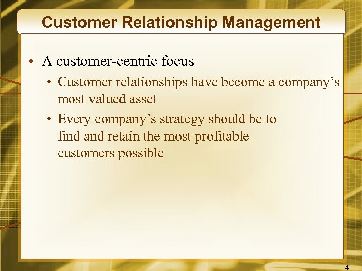 Customer Relationship Management • A customer-centric focus • Customer relationships have become a company's