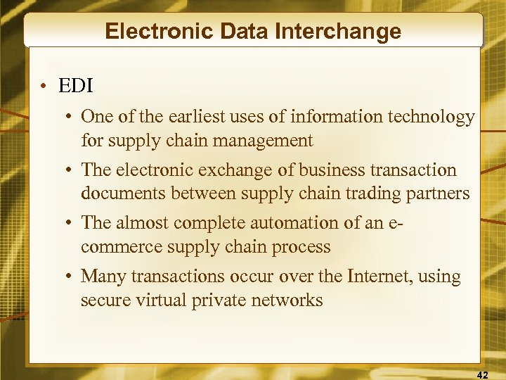 Electronic Data Interchange • EDI • One of the earliest uses of information technology