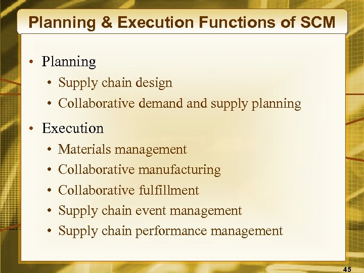 Planning & Execution Functions of SCM • Planning • Supply chain design • Collaborative