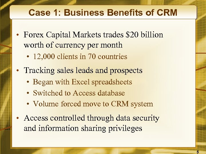 Case 1: Business Benefits of CRM • Forex Capital Markets trades $20 billion worth