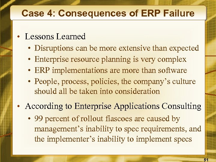 Case 4: Consequences of ERP Failure • Lessons Learned • • Disruptions can be