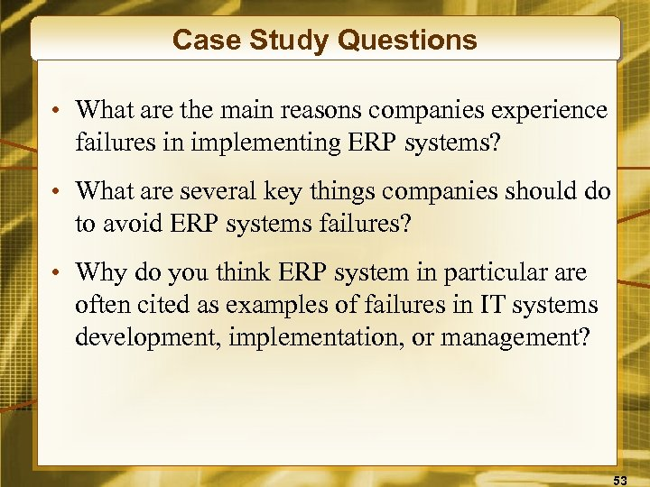 Case Study Questions • What are the main reasons companies experience failures in implementing