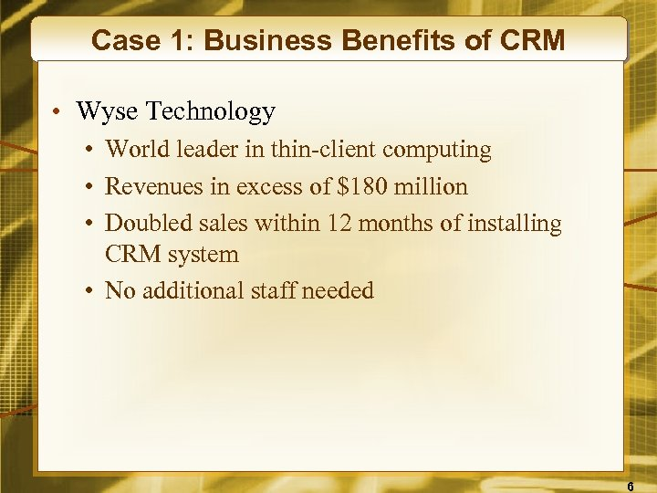 Case 1: Business Benefits of CRM • Wyse Technology • World leader in thin-client