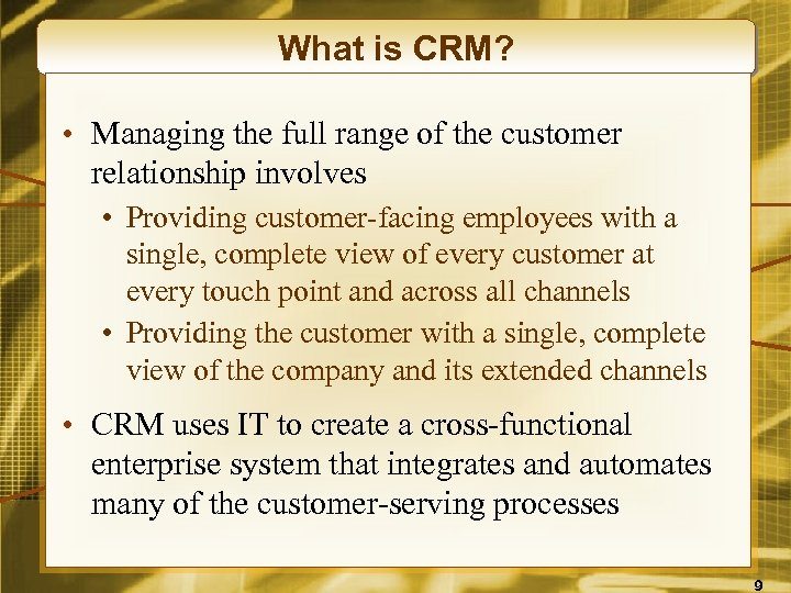 What is CRM? • Managing the full range of the customer relationship involves •