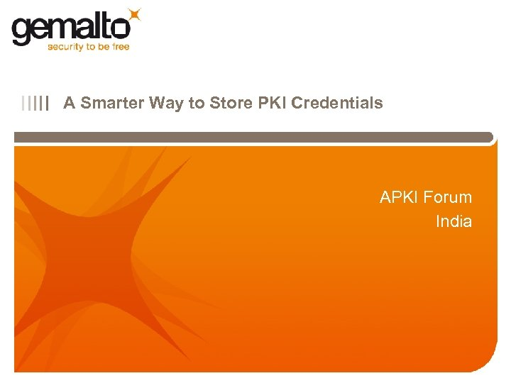 IIIII A Smarter Way to Store PKI Credentials APKI Forum India