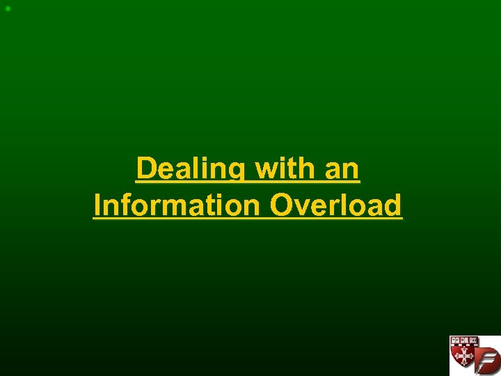 Dealing with an Information Overload