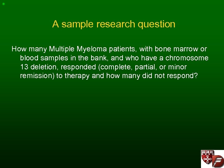 A sample research question How many Multiple Myeloma patients, with bone marrow or blood