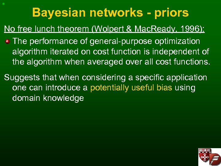 Bayesian networks - priors No free lunch theorem (Wolpert & Mac. Ready, 1996): The