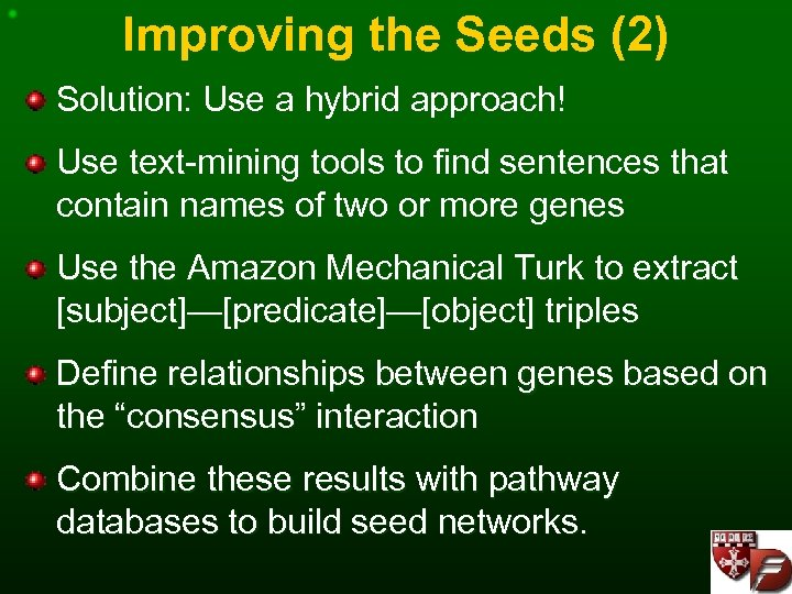 Improving the Seeds (2) Solution: Use a hybrid approach! Use text-mining tools to find