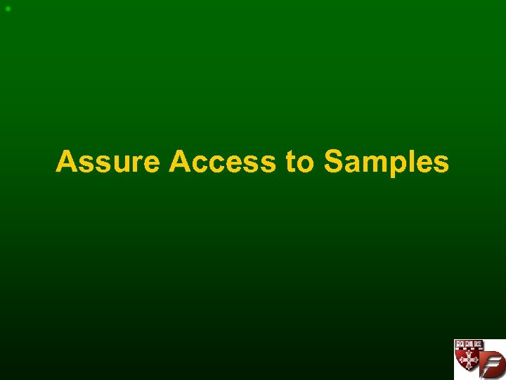 Assure Access to Samples