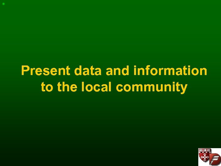 Present data and information to the local community