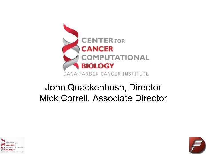 John Quackenbush, Director Mick Correll, Associate Director