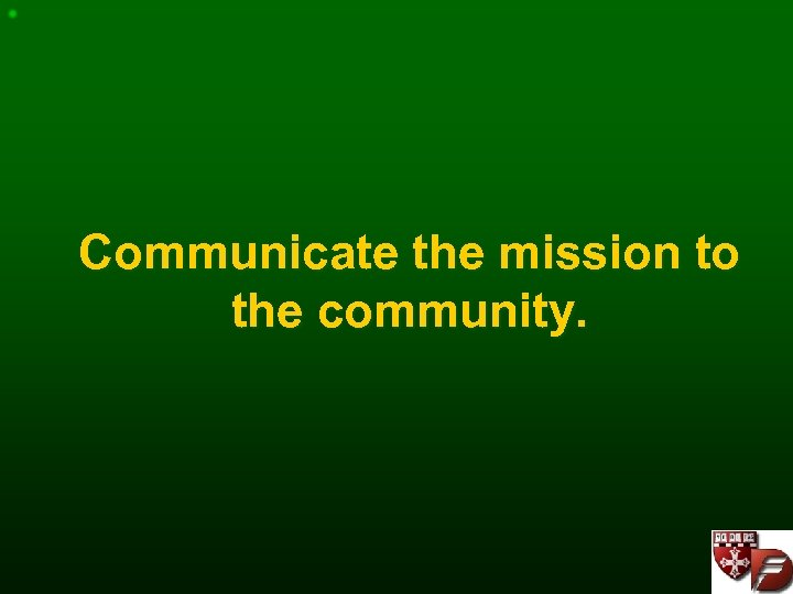 Communicate the mission to the community.
