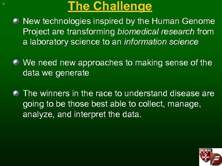 The Challenge New technologies inspired by the Human Genome Project are transforming biomedical research