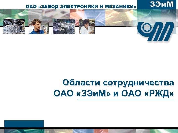 Области сотрудничества ОАО «ЗЭи. М» и ОАО «РЖД»