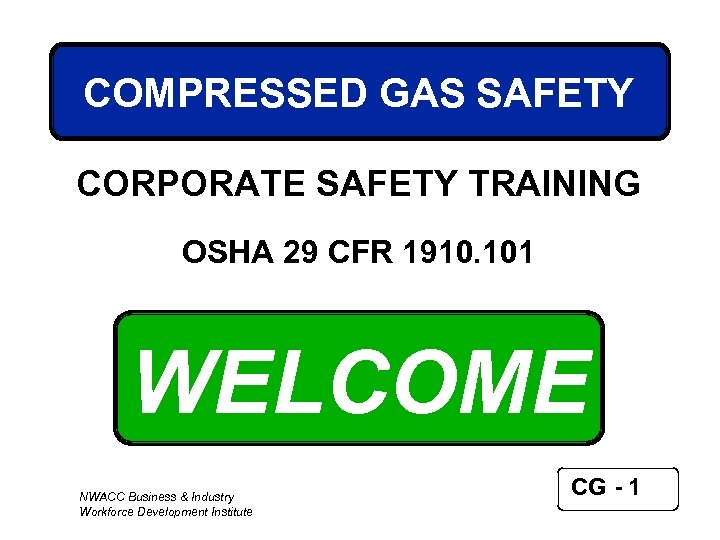 COMPRESSED GAS SAFETY CORPORATE SAFETY TRAINING OSHA 29 CFR 1910. 101 WELCOME NWACC Business