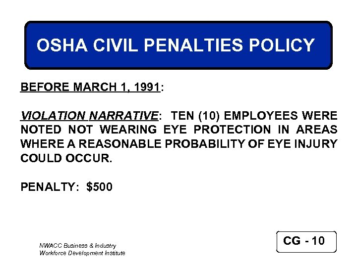 OSHA CIVIL PENALTIES POLICY BEFORE MARCH 1, 1991: VIOLATION NARRATIVE: TEN (10) EMPLOYEES WERE