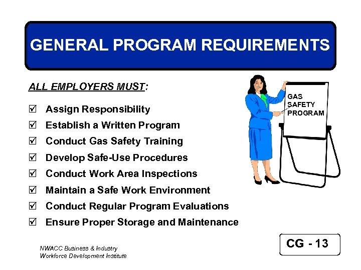 GENERAL PROGRAM REQUIREMENTS ALL EMPLOYERS MUST: þ Assign Responsibility GAS SAFETY PROGRAM þ Establish