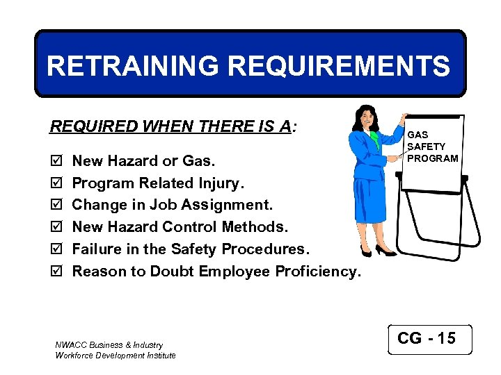 RETRAINING REQUIREMENTS REQUIRED WHEN THERE IS A: þ þ þ New Hazard or Gas.