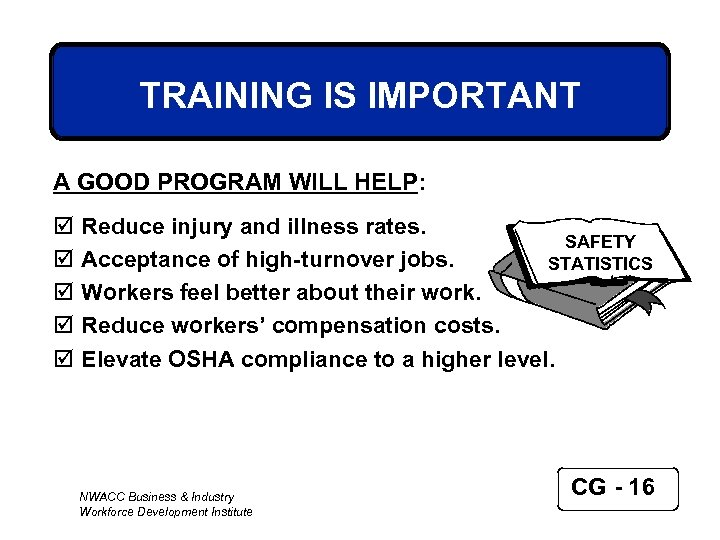 TRAINING IS IMPORTANT A GOOD PROGRAM WILL HELP: þ þ þ Reduce injury and