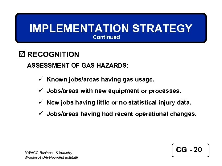 IMPLEMENTATION STRATEGY Continued þ RECOGNITION ASSESSMENT OF GAS HAZARDS: ü Known jobs/areas having gas