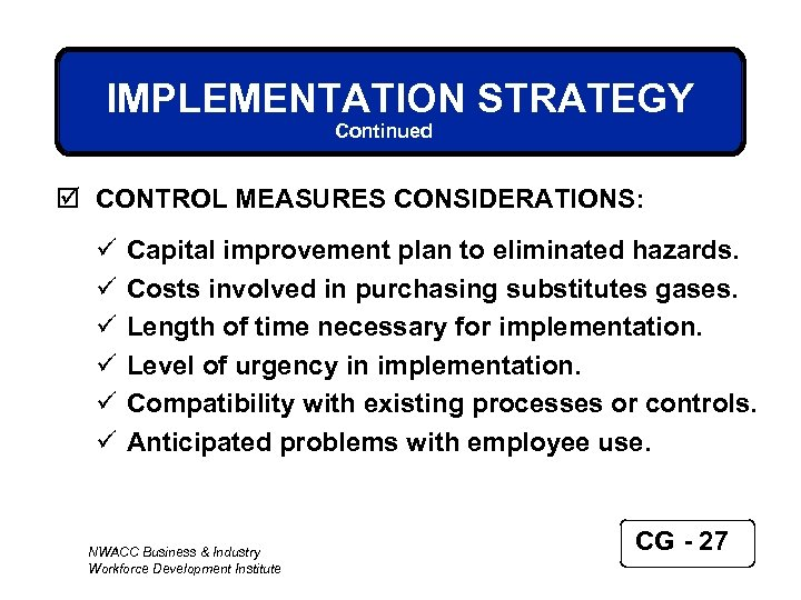 IMPLEMENTATION STRATEGY Continued þ CONTROL MEASURES CONSIDERATIONS: ü ü ü Capital improvement plan to